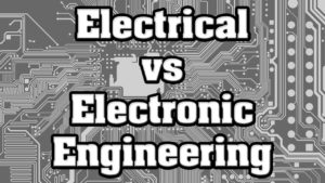 Difference between Electrical and Electronics Engineering